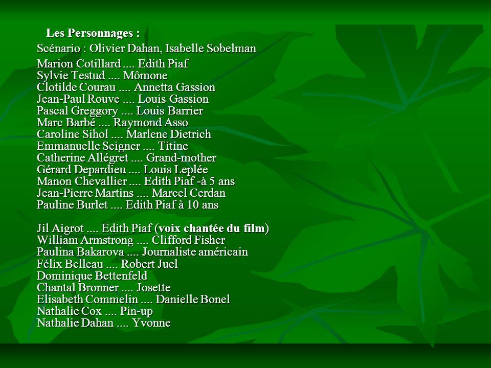 Les Personnages : Les Personnages : Scénario : Olivier Dahan, Isabelle Sobelman Scénario : Olivier Dahan, Isabelle Sobelman Marion Cotillard....