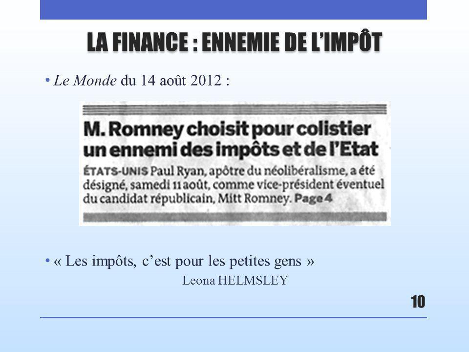 LA FINANCE : ENNEMIE DE LIMPÔT Le Monde du 14 août 2012 : « Les impôts, cest pour les petites gens » Leona HELMSLEY 10