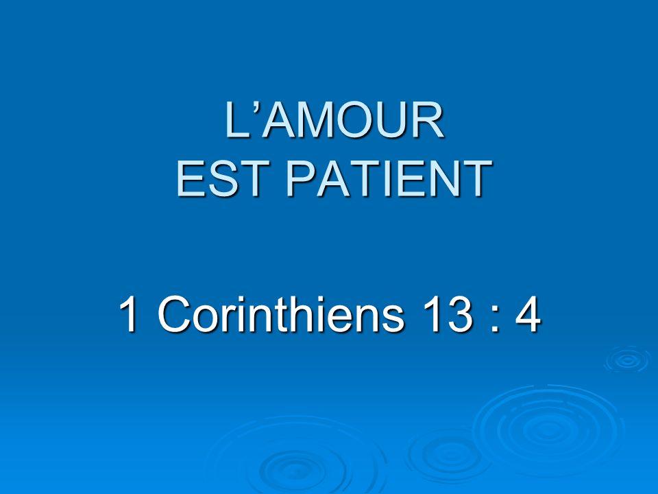 LAMOUR EST PATIENT 1 Corinthiens 13 : 4