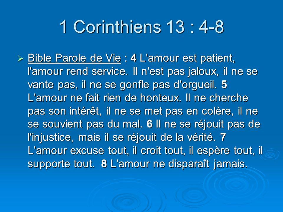1 Corinthiens 13 : 4-8 Bible Parole de Vie : 4 L amour est patient, l amour rend service.