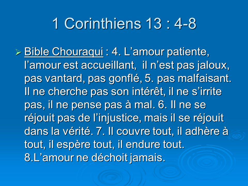 1 Corinthiens 13 : 4-8 Bible Chouraqui : 4.