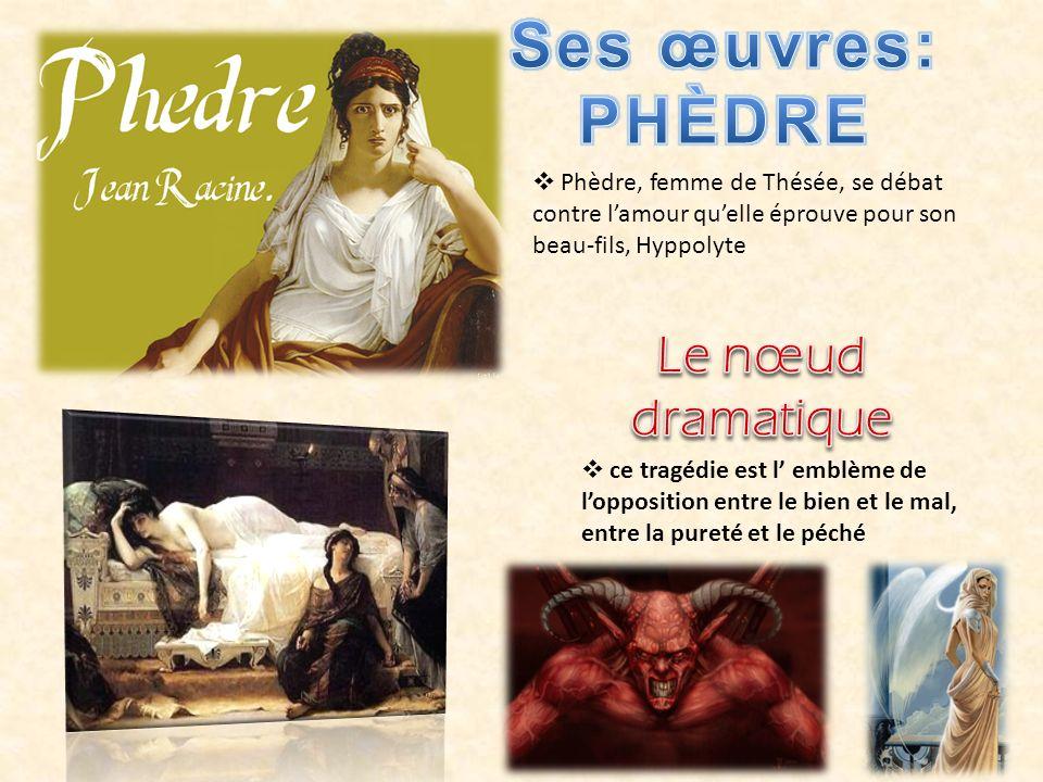 Phèdre, femme de Thésée, se débat contre lamour quelle éprouve pour son beau-fils, Hyppolyte ce tragédie est l emblème de lopposition entre le bien et le mal, entre la pureté et le péché