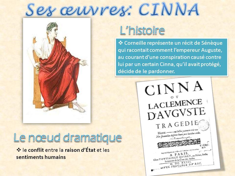 Corneille représente un récit de Sénèque qui racontait comment lempereur Auguste, au courant dune conspiration causé contre lui par un certain Cinna, quil avait protégé, décide de le pardonner.