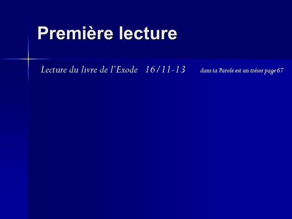Première lecture Lecture du livre de lExode 16/11-13 dans ta Parole est un trésor page 67