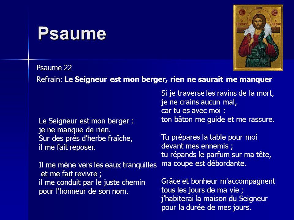 Psaume Psaume 22 Refrain: Le Seigneur est mon berger, rien ne saurait me manquer Le Seigneur est mon berger : je ne manque de rien.