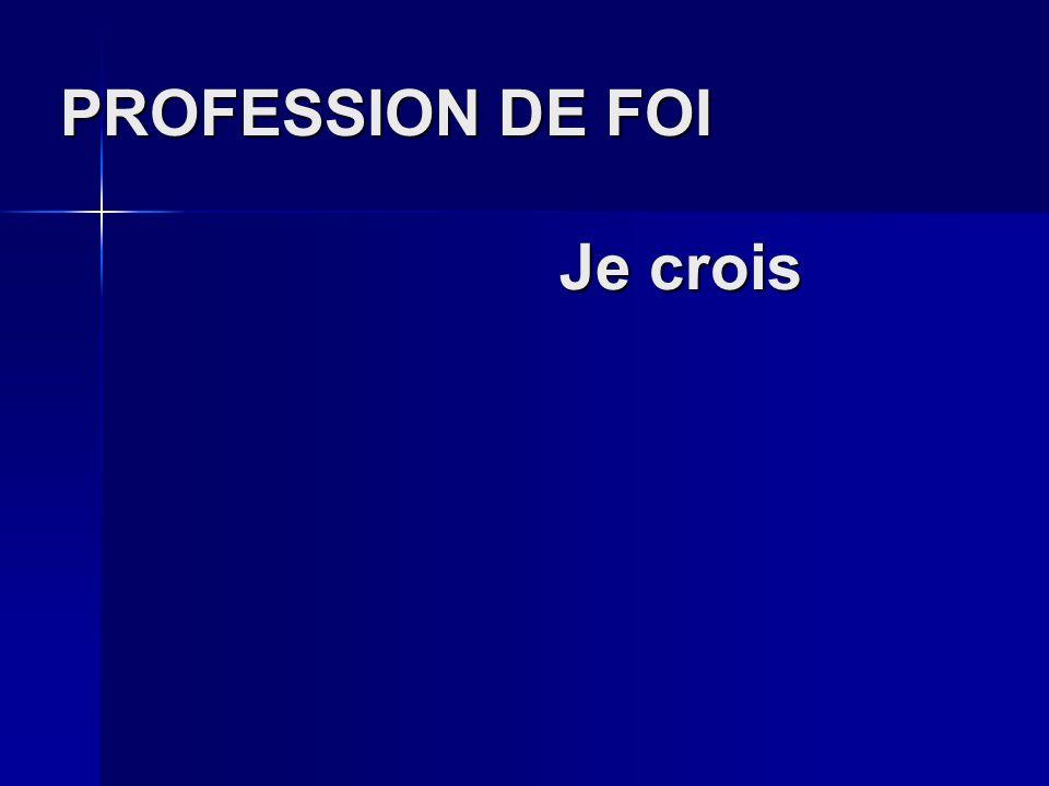 PROFESSION DE FOI Je crois