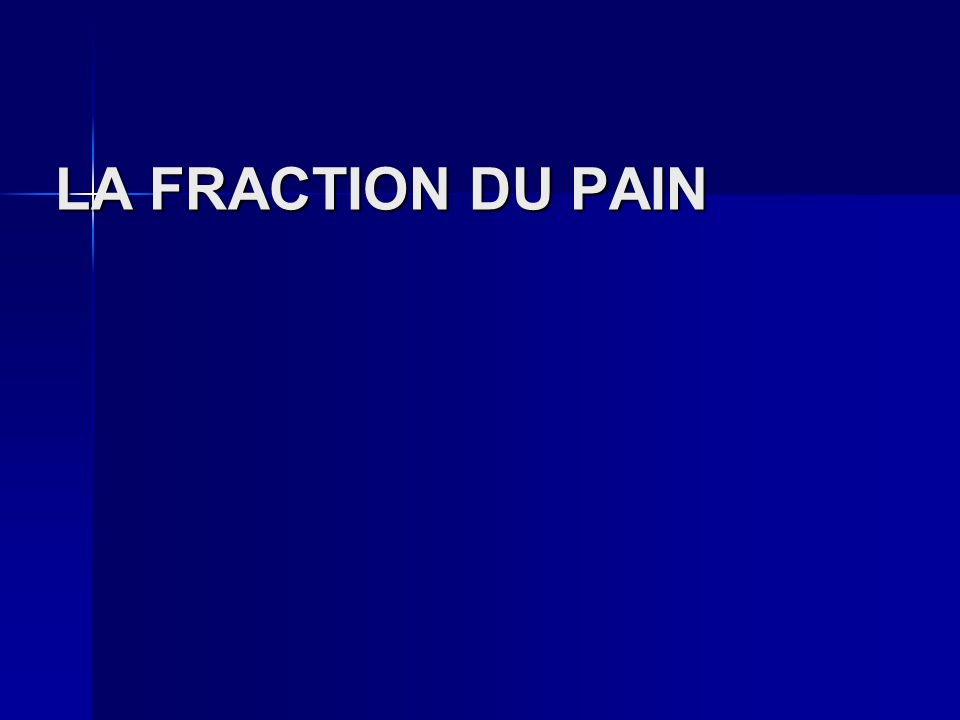 LA FRACTION DU PAIN