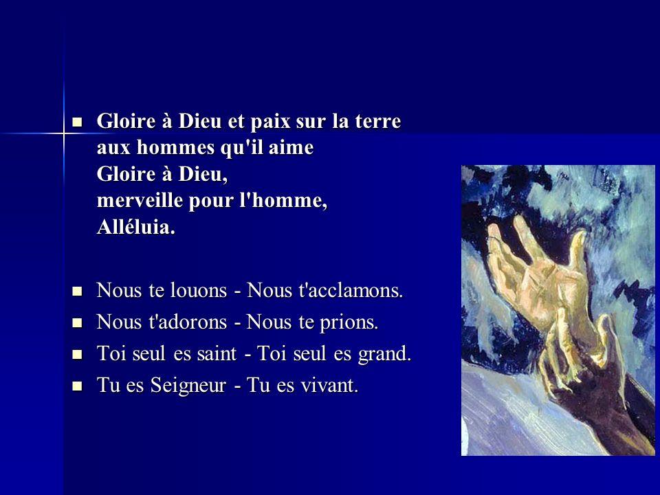 Gloire à Dieu et paix sur la terre aux hommes qu il aime Gloire à Dieu, merveille pour l homme, Alléluia.