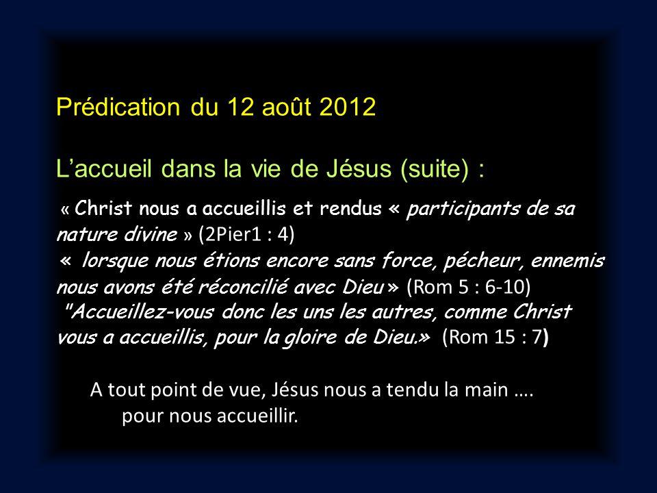 Prédication du 12 août 2012 Laccueil dans la vie de Jésus (suite) : « Christ nous a accueillis et rendus « participants de sa nature divine » (2Pier1