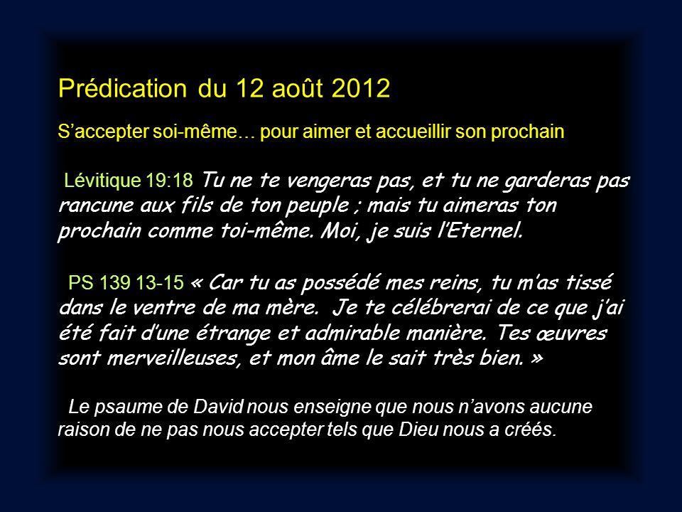 Prédication du 12 août 2012 Saccepter soi-même… pour aimer et accueillir son prochain Lévitique 19:18 Tu ne te vengeras pas, et tu ne garderas pas ran