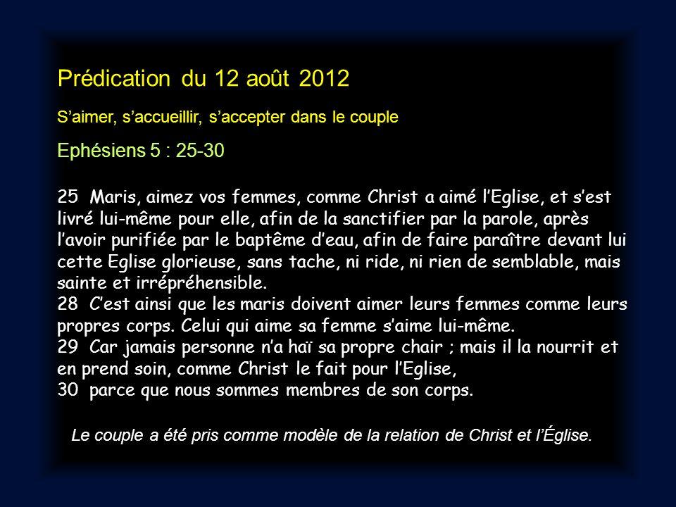 Prédication du 12 août 2012 Saimer, saccueillir, saccepter dans le couple Ephésiens 5 : 25-30 25 Maris, aimez vos femmes, comme Christ a aimé lEglise,