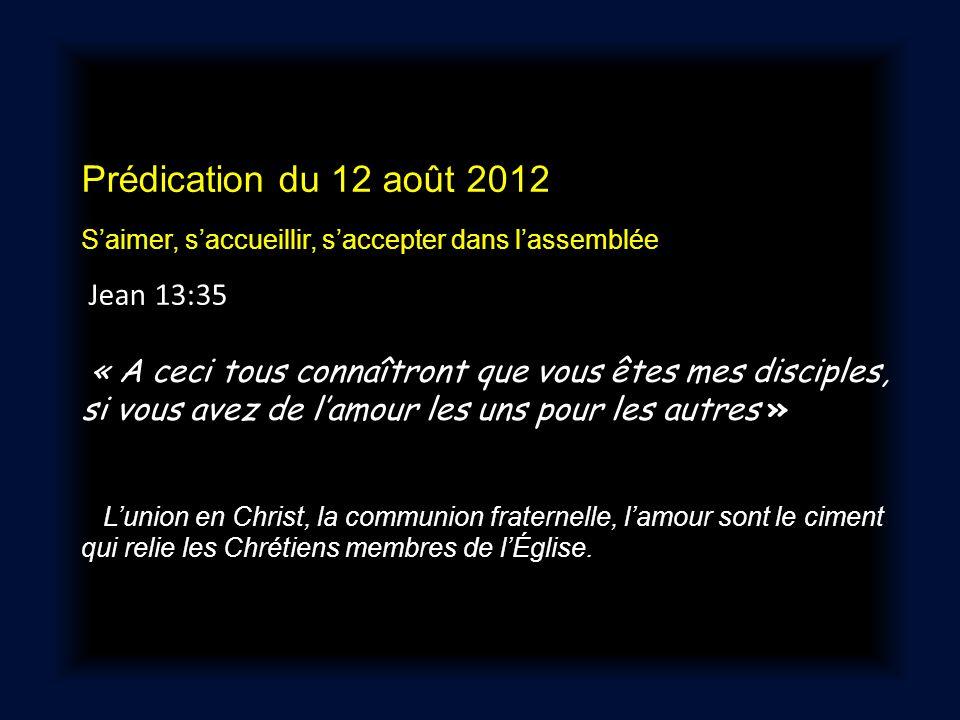 Prédication du 12 août 2012 Saimer, saccueillir, saccepter dans lassemblée Jean 13:35 « A ceci tous connaîtront que vous êtes mes disciples, si vous a