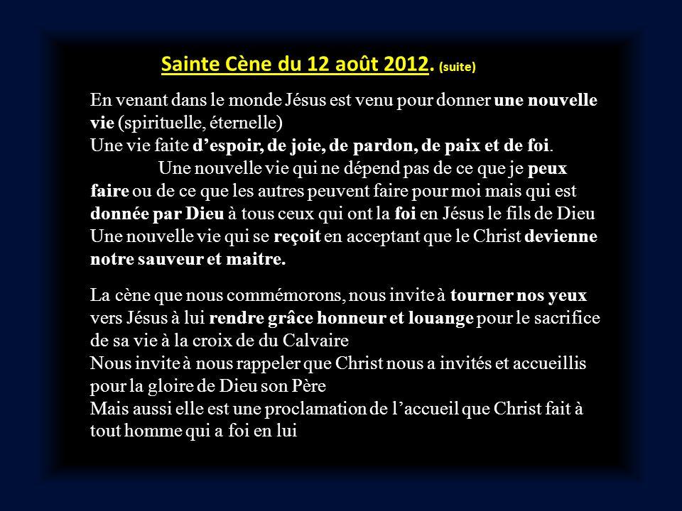 Sainte Cène du 12 août 2012. (suite) En venant dans le monde Jésus est venu pour donner une nouvelle vie (spirituelle, éternelle) Une vie faite despoi