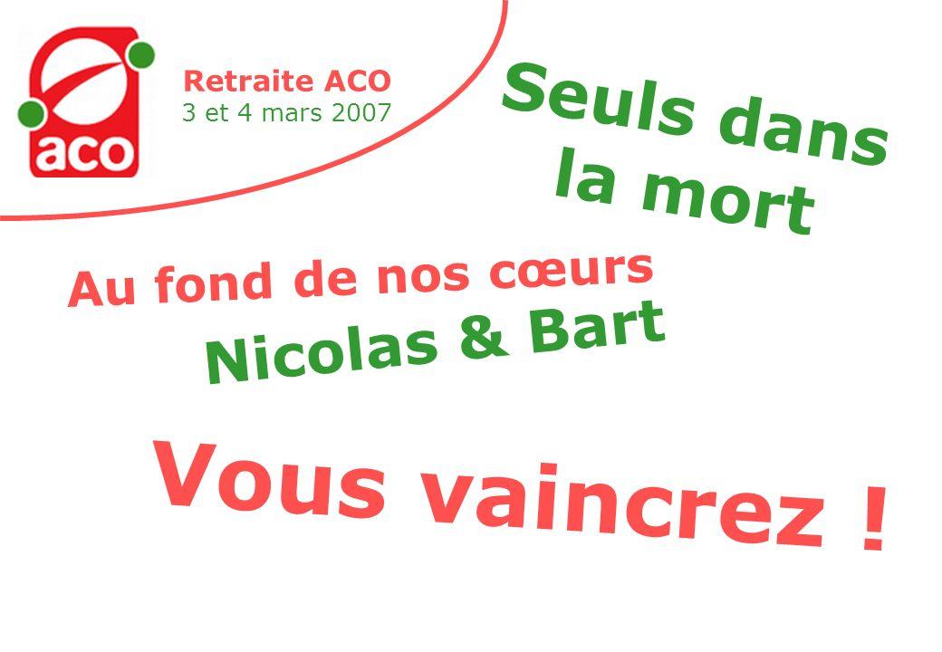 Retraite ACO 3 et 4 mars 2007 Nicolas & Bart Seuls dans la mort Vous vaincrez .