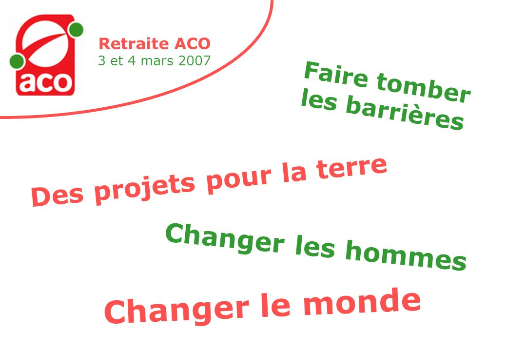 Retraite ACO 3 et 4 mars 2007 Brotherhood Peace The world will be as one ! No possessions