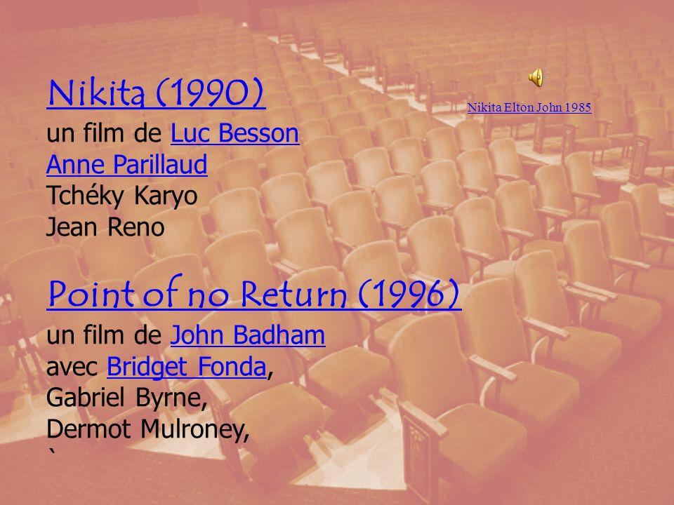 Nikita (1990) Nikita (1990) un film de Luc Besson Anne Parillaud Tchéky Karyo Jean Reno Point of no Return (1996) un film de John Badham avec Bridget Fonda, Gabriel Byrne, Dermot Mulroney, `Luc Besson Anne Parillaud Point of no Return (1996)John BadhamBridget Fonda Nikita Elton John 1985