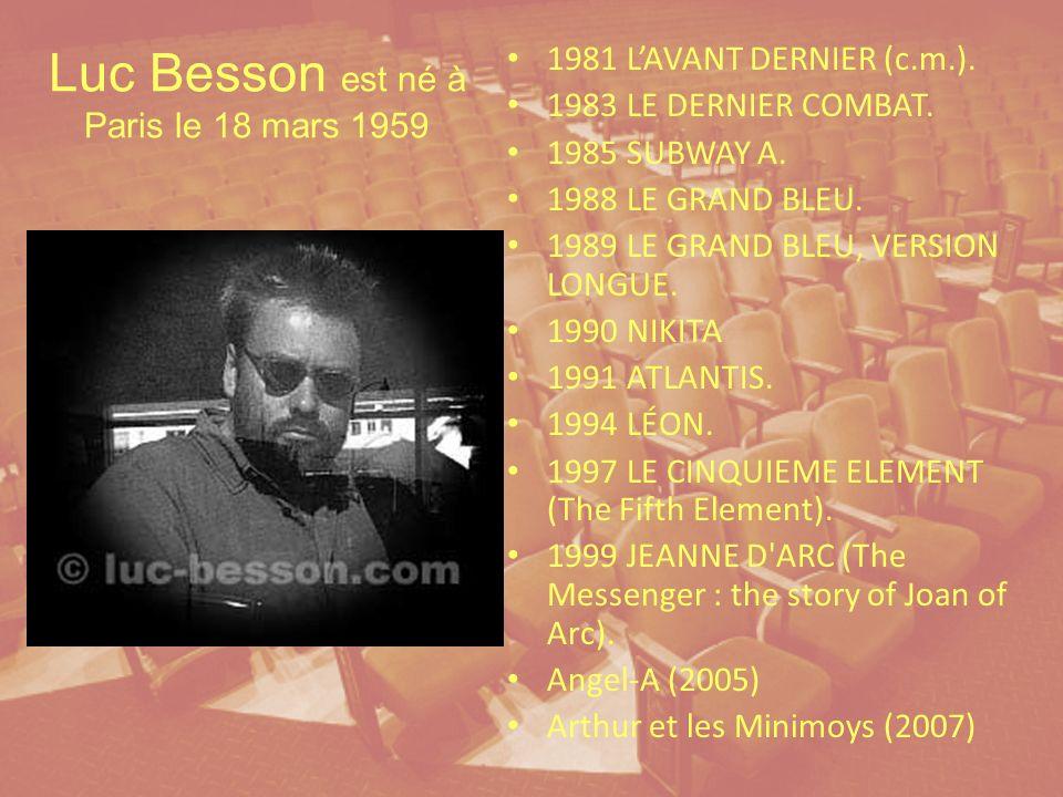 Luc Besson est né à Paris le 18 mars 1959 1981 LAVANT DERNIER (c.m.).