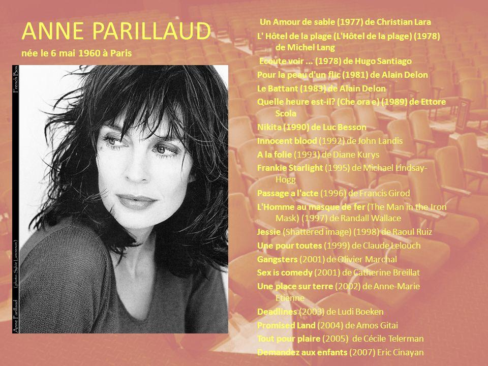 ANNE PARILLAUD née le 6 mai 1960 à Paris Un Amour de sable (1977) de Christian Lara L Hôtel de la plage (L Hôtel de la plage) (1978) de Michel Lang Ecoute voir...