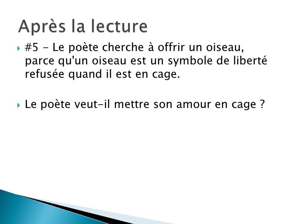 #5 - Le poète cherche à offrir un oiseau, parce qu un oiseau est un symbole de liberté refusée quand il est en cage.