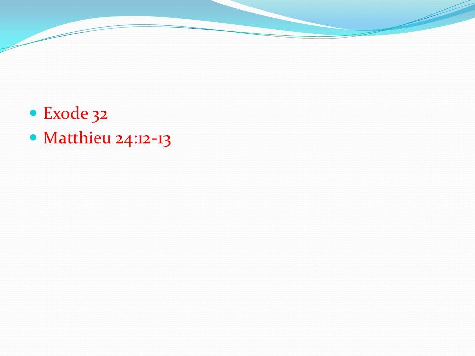 Exode 32 Matthieu 24:12-13