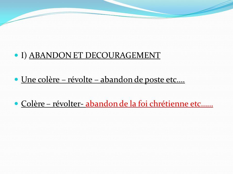 I) ABANDON ET DECOURAGEMENT Une colère – révolte – abandon de poste etc….
