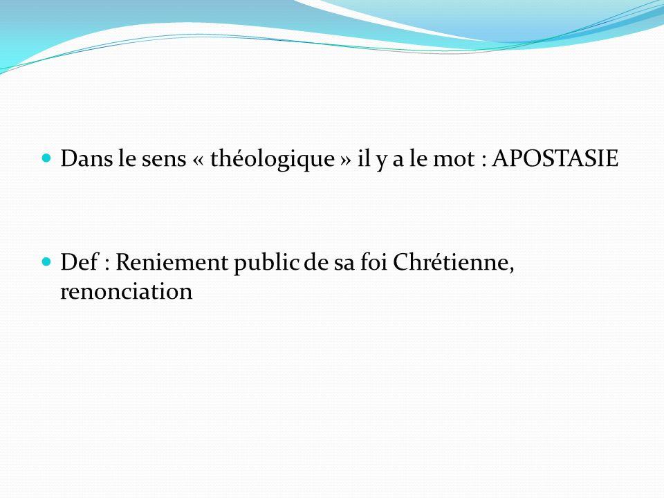 Dans le sens « théologique » il y a le mot : APOSTASIE Def : Reniement public de sa foi Chrétienne, renonciation