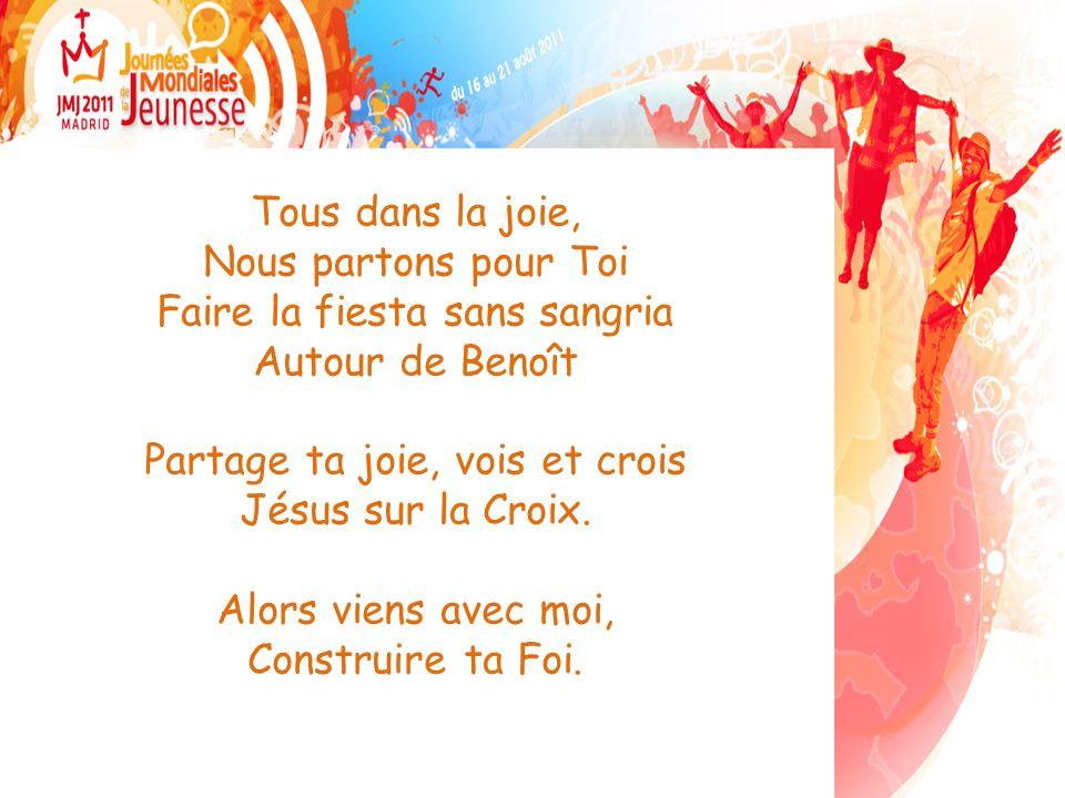 Tous dans la joie, Nous partons pour Toi Faire la fiesta sans sangria Autour de Benoît Partage ta joie, vois et crois Jésus sur la Croix.