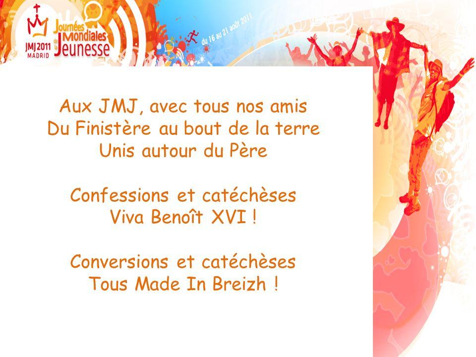Aux JMJ, avec tous nos amis Du Finistère au bout de la terre Unis autour du Père Confessions et catéchèses Viva Benoît XVI .