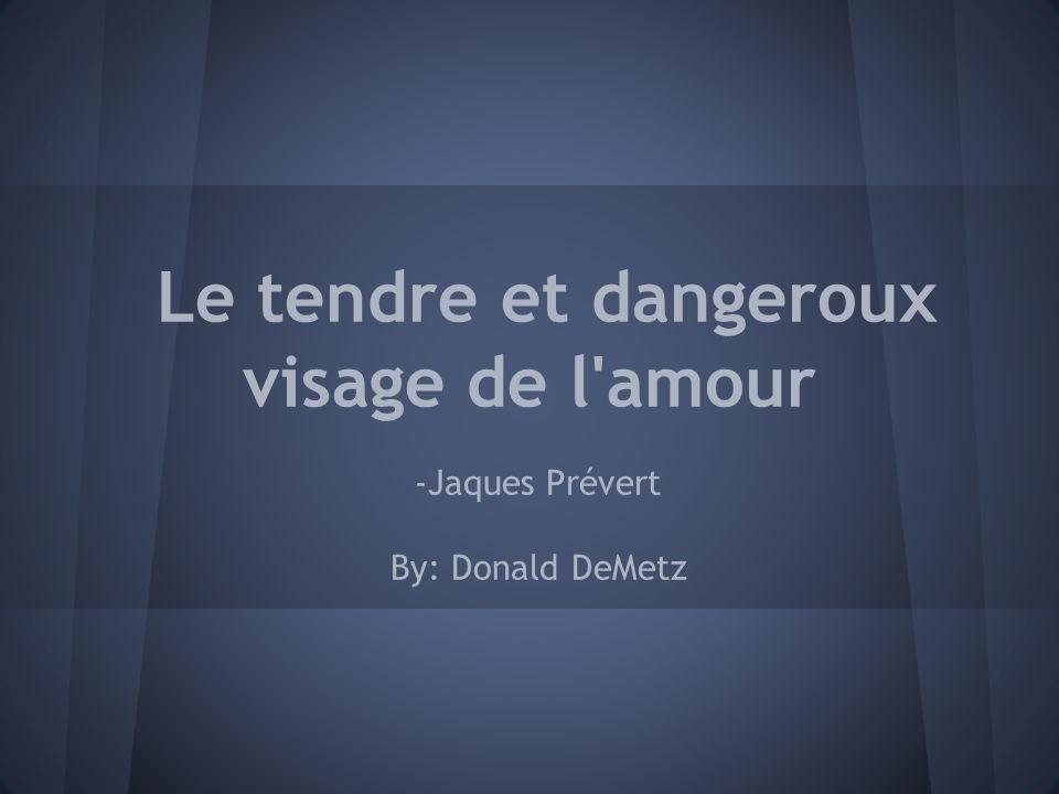 Le tendre et dangeroux visage de l'amour -Jaques Prévert By: Donald DeMetz