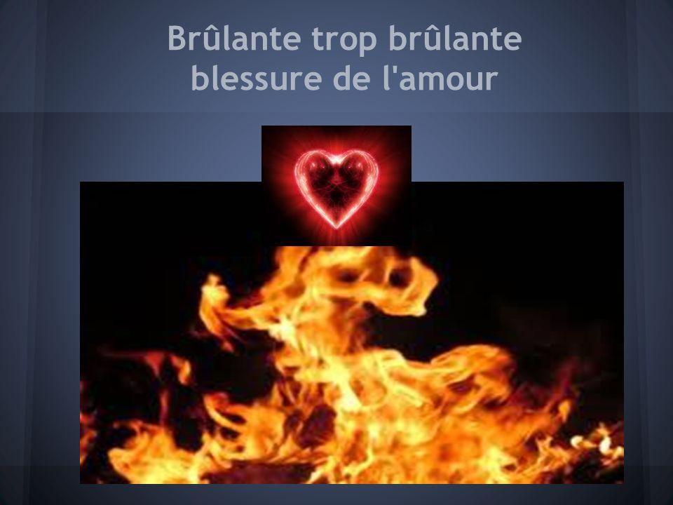 Brûlante trop brûlante blessure de l'amour