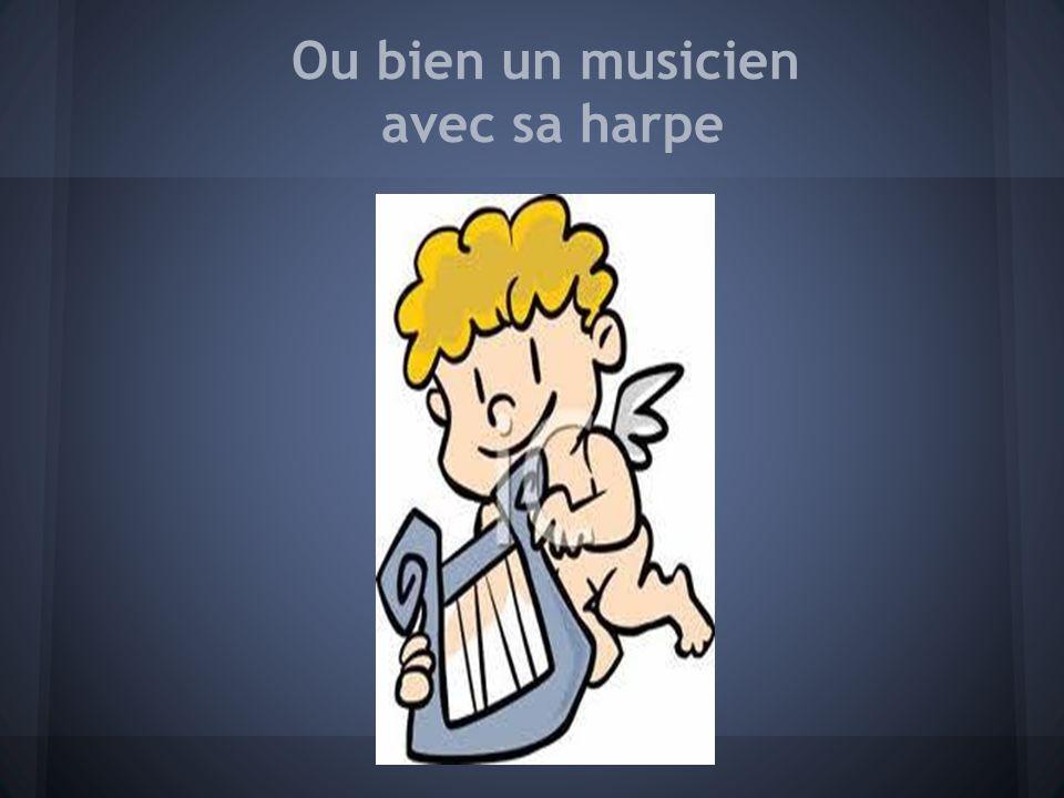 Ou bien un musicien avec sa harpe