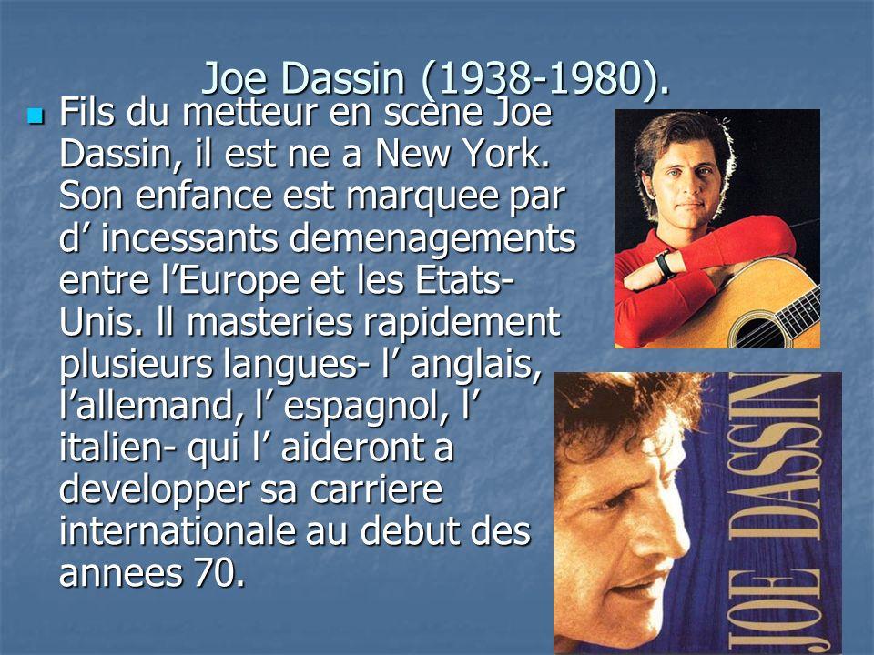 Joe Dassin (1938-1980). Fils du metteur en scene Joe Dassin, il est ne a New York. Son enfance est marquee par d incessants demenagements entre lEurop