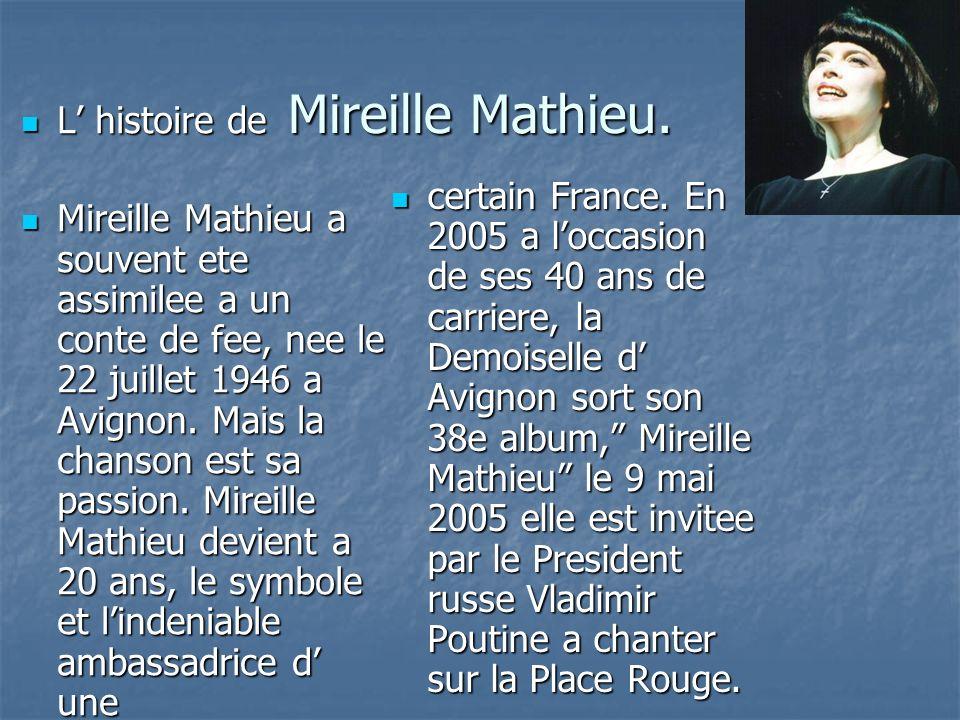 Mireille Mathieu. L histoire de L histoire de Mireille Mathieu a souvent ete assimilee a un conte de fee, nee le 22 juillet 1946 a Avignon. Mais la ch