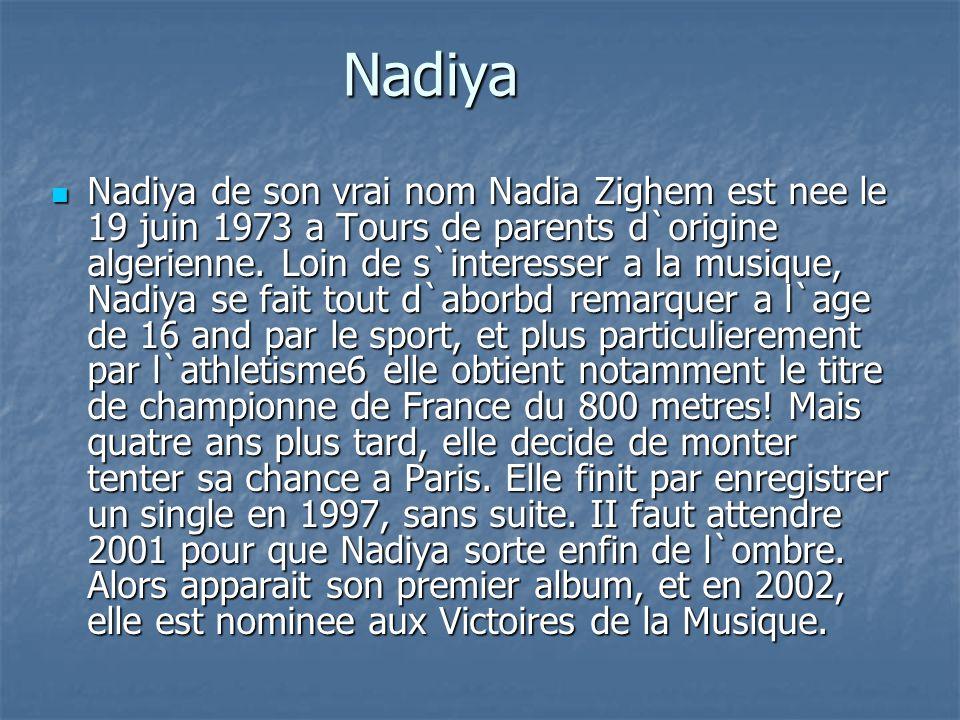 Nadiya Nadiya de son vrai nom Nadia Zighem est nee le 19 juin 1973 a Tours de parents d`origine algerienne. Loin de s`interesser a la musique, Nadiya