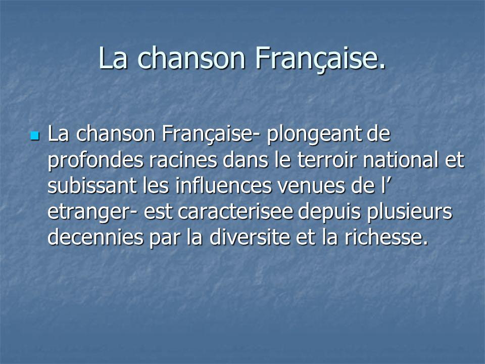 La chanson Française. La chanson Française- plongeant de profondes racines dans le terroir national et subissant les influences venues de l etranger-