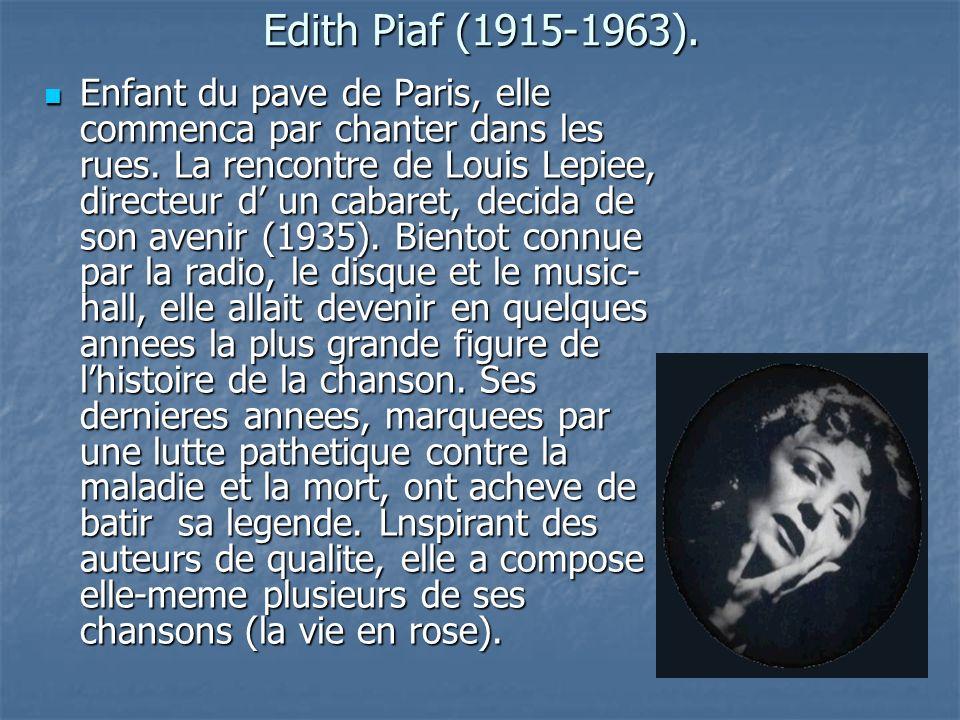 Edith Piaf (1915-1963). Enfant du pave de Paris, elle commenca par chanter dans les rues. La rencontre de Louis Lepiee, directeur d un cabaret, decida
