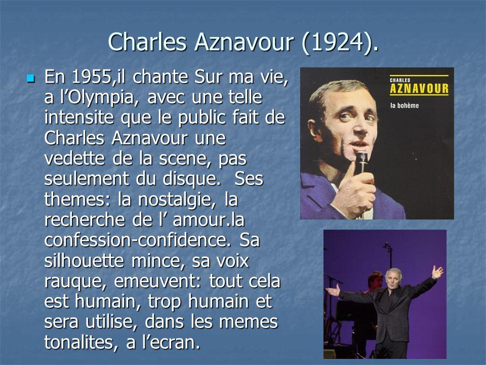 Charles Aznavour (1924). En 1955,il chante Sur ma vie, a lOlympia, avec une telle intensite que le public fait de Charles Aznavour une vedette de la s