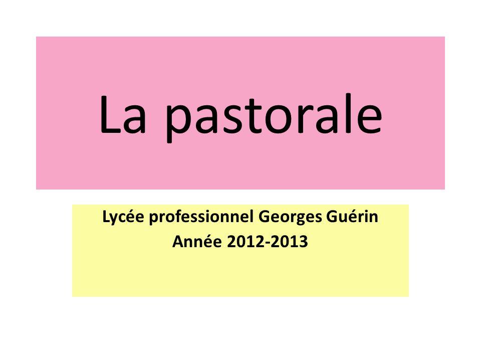 La pastorale Lycée professionnel Georges Guérin Année 2012-2013