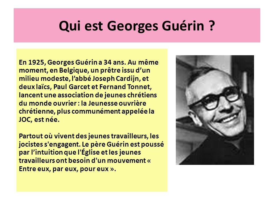Qui est Georges Guérin ? En 1925, Georges Guérin a 34 ans. Au même moment, en Belgique, un prêtre issu dun milieu modeste, labbé Joseph Cardijn, et de