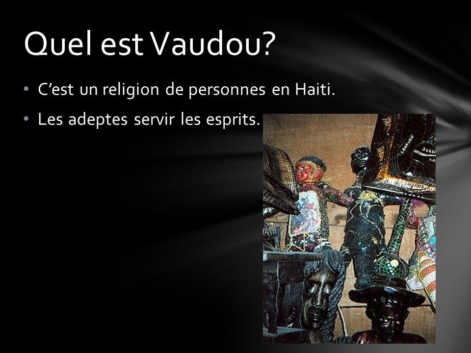 Cest un religion de personnes en Haiti. Les adeptes servir les esprits. Quel est Vaudou?