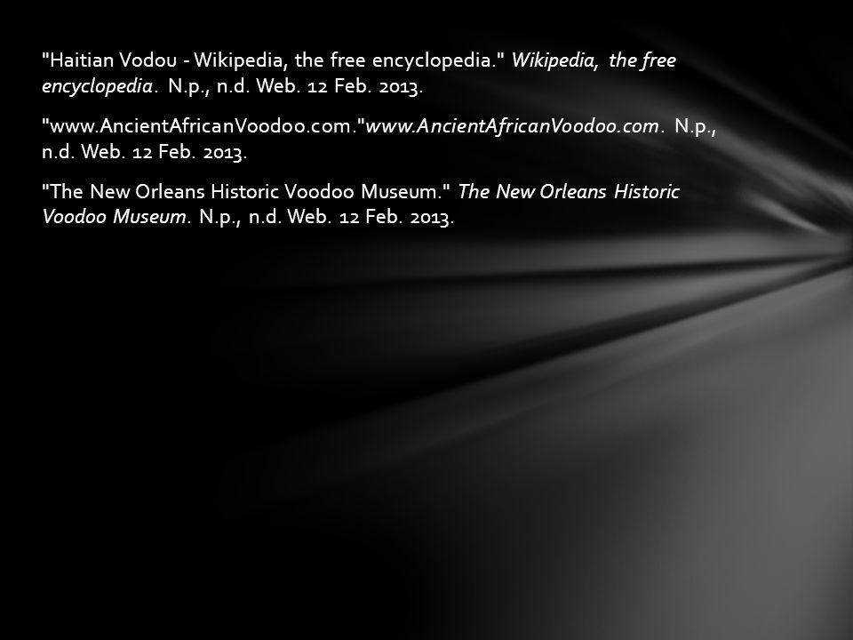 Haitian Vodou - Wikipedia, the free encyclopedia. Wikipedia, the free encyclopedia.