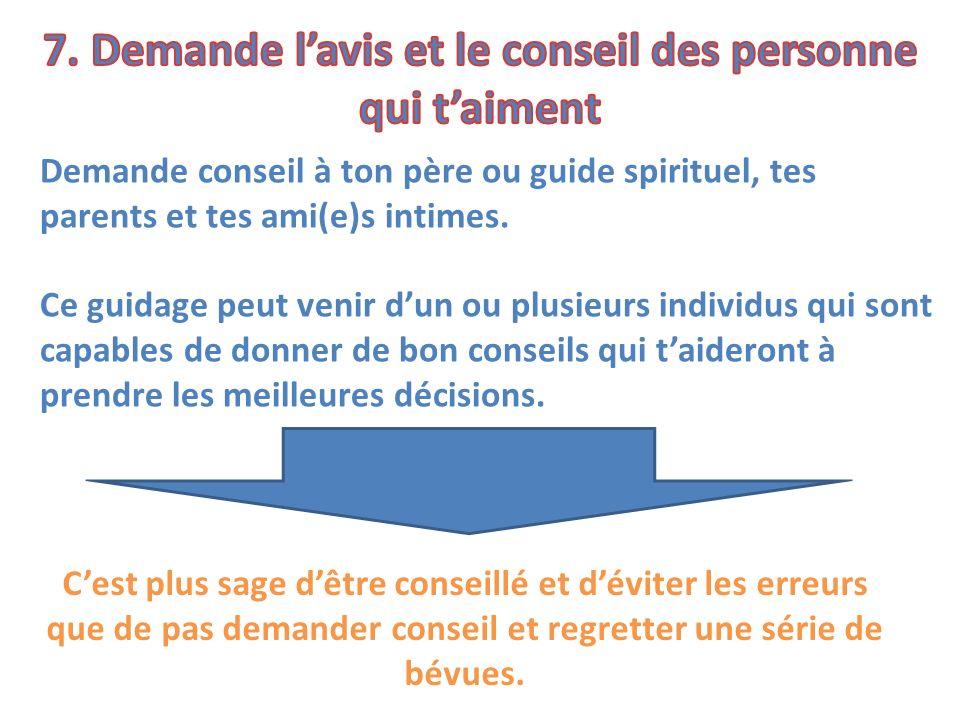 Demande conseil à ton père ou guide spirituel, tes parents et tes ami(e)s intimes. Ce guidage peut venir dun ou plusieurs individus qui sont capables
