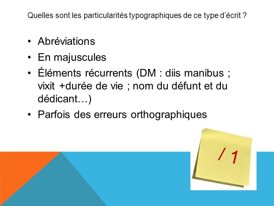 Quelles sont les particularités typographiques de ce type décrit ? Abréviations En majuscules Éléments récurrents (DM : diis manibus ; vixit +durée de