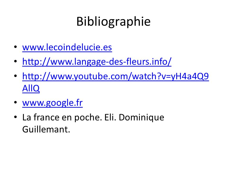 Bibliographie www.lecoindelucie.es http://www.langage-des-fleurs.info/ http://www.youtube.com/watch?v=yH4a4Q9 AllQ http://www.youtube.com/watch?v=yH4a