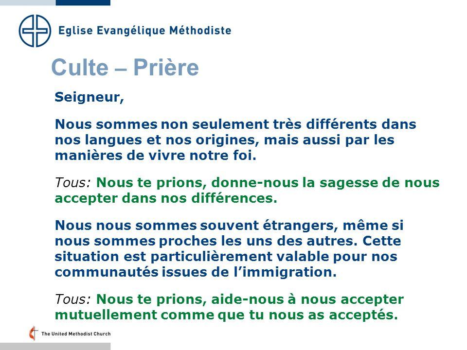 Culte – Prière Seigneur, Nous sommes non seulement très différents dans nos langues et nos origines, mais aussi par les manières de vivre notre foi.