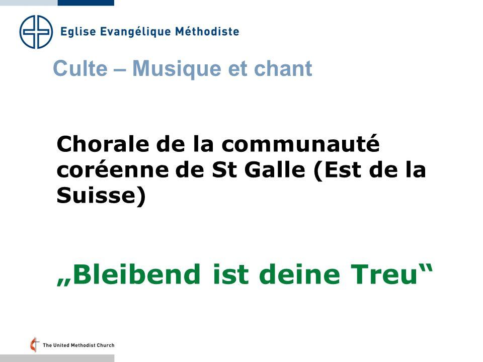 Culte – Musique et chant Chorale de la communauté coréenne de St Galle (Est de la Suisse) Bleibend ist deine Treu