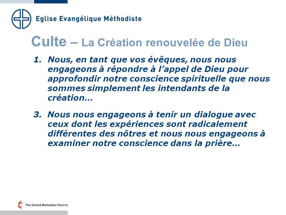 Culte – La Création renouvelée de Dieu 1.Nous, en tant que vos évêques, nous nous engageons à répondre à lappel de Dieu pour approfondir notre conscience spirituelle que nous sommes simplement les intendants de la création… 3.