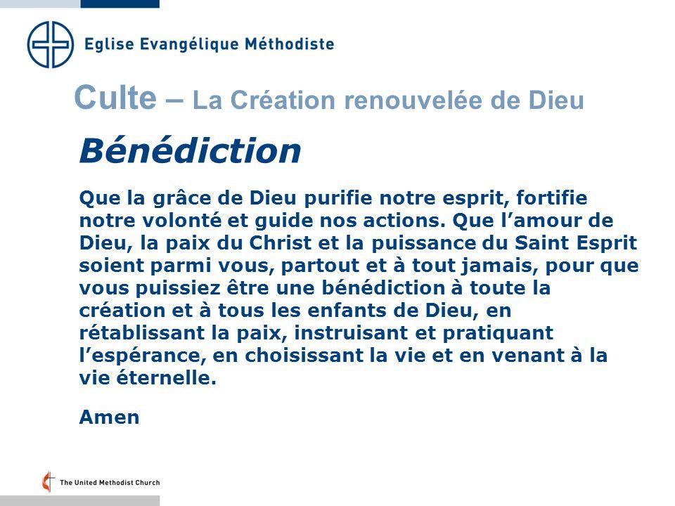 Culte – La Création renouvelée de Dieu Bénédiction Que la grâce de Dieu purifie notre esprit, fortifie notre volonté et guide nos actions.
