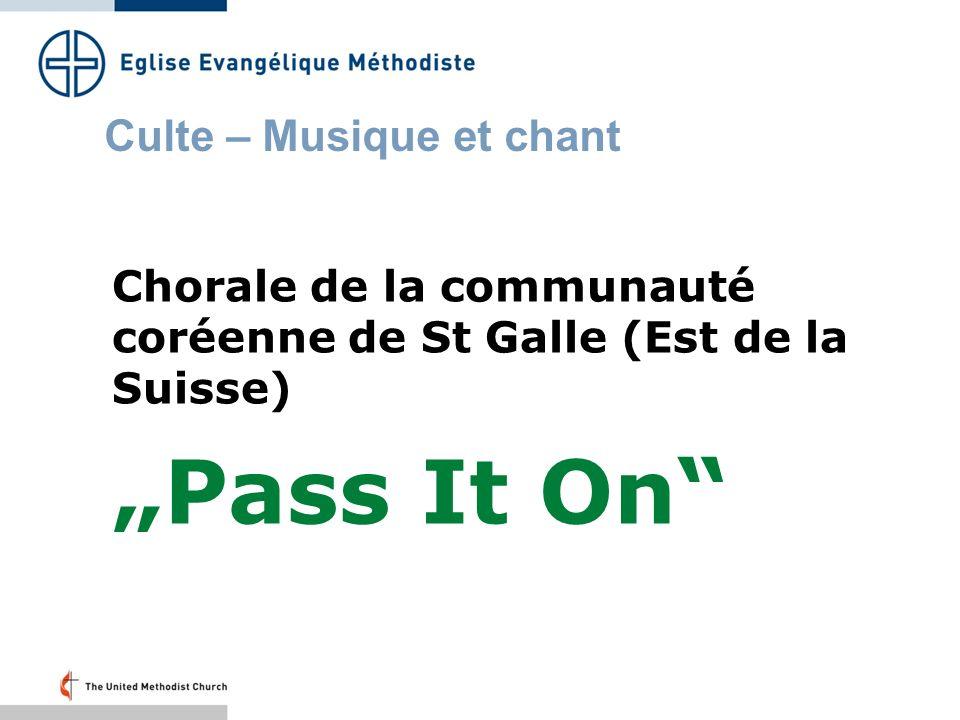 Culte – Musique et chant Chorale de la communauté coréenne de St Galle (Est de la Suisse) Pass It On