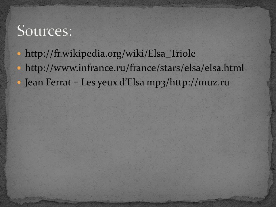 http://fr.wikipedia.org/wiki/Elsa_Triole http://www.infrance.ru/france/stars/elsa/elsa.html Jean Ferrat – Les yeux dElsa mp3/http://muz.ru